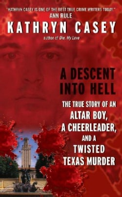 A Descent into Hell: The True Story of an Altar Boy, a Cheerleader, and Twisted Texas Murder (Paperback)