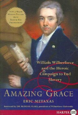 Amazing Grace: William Wilberforce and the Heroic Campaign to End Slavery (Paperback)