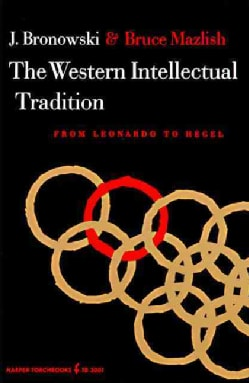 The Western Intellectual Tradition, from Leonardo to Hegel (Paperback)