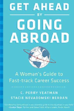 Get Ahead by Going Abroad: A Woman's Guide to Fast-Track Career Success (Hardcover)
