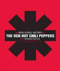 The Red Hot Chili Peppers: An Oral/Visual History (Paperback)