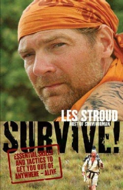 Survive!: Essential Skills and Tactics to Get You Out of Anywhere - Alive (Paperback)