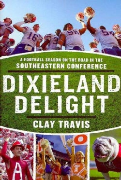 Dixieland Delight: A Football Season on the Road in the Southeastern Conference (Paperback)