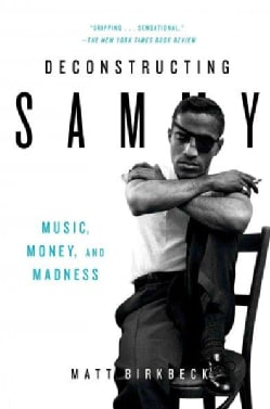 Deconstructing Sammy: Music, Money, and Madness (Paperback)