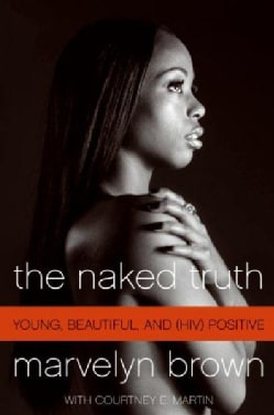 The Naked Truth: Young, Beautiful, and (HIV) Positive (Paperback)