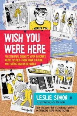 Wish You Were Here: An Essential Guide to Your Favorite Music Scenes--From Punk to Indie and Everything in Between (Paperback)