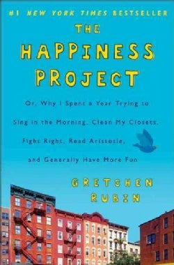 The Happiness Project: Or, Why I Spent a Year Trying to Sing in the Morning, Clean My Closets, Fight Right, Read ... (Hardcover)
