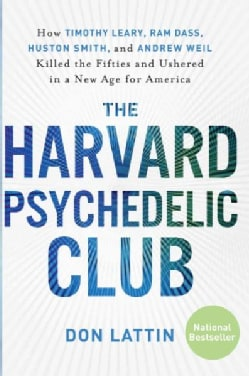 The Harvard Psychedelic Club: How Timothy Leary, Ram Dass, Huston Smith, and Andrew Weil Killed the Fifties and U... (Paperback)