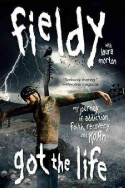Got the Life: My Journey of Addiction, Faith, Recovery, and Korn (Paperback)