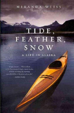 Tide, Feather, Snow: A Life in Alaska (Paperback)