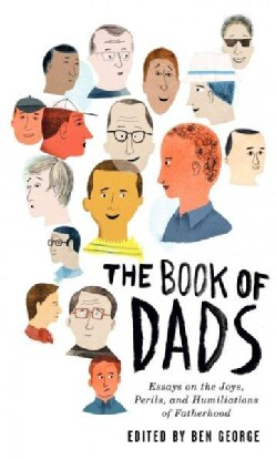 The Book of Dads: Essays on the Joys, Perils, and Humiliations of Fatherhood (Paperback)