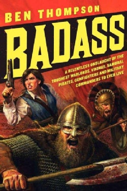 Badass: A Relentless Onslaught of the Toughest Warlords, Vikings, Samurai, Pirates, Gunfighters, and Military Com... (Paperback)