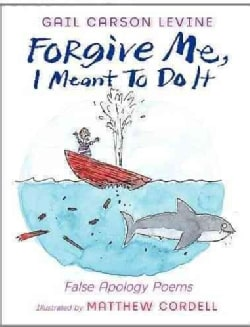 Forgive Me, I Meant to Do It: False Apology Poems (Hardcover)