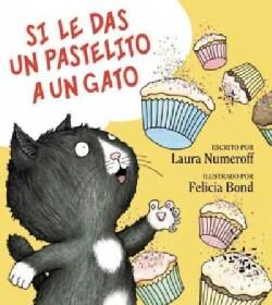 Si le das un pastelito a un gato / If You Give a Cat a Cupcake (Hardcover)