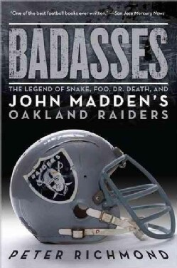 Badasses: The Legend of Snake, Foo, Dr. Death, and John Madden's Oakland Raiders (Paperback)