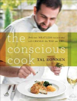 The Conscious Cook: Delicious Meatless Recipes that will Change the Way you Eat (Hardcover)