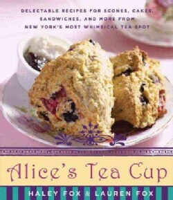 Alice's Tea Cup: Delectable Recipes for Scones, Cakes, Sandwiches, and More from New York's Most Whimsical Tea Spot (Hardcover)