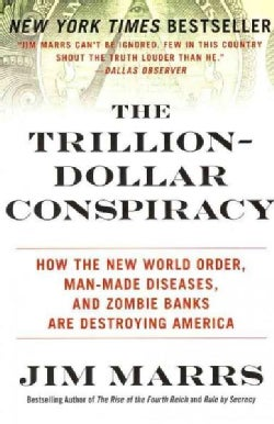 The Trillion-Dollar Conspiracy: How the New World Order, Man-Made Diseases, and Zombie Banks Are Destroying America (Paperback)