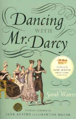 Dancing With Mr. Darcy: Stories Inspired by Jane Austen and Chawton House Library (Paperback)