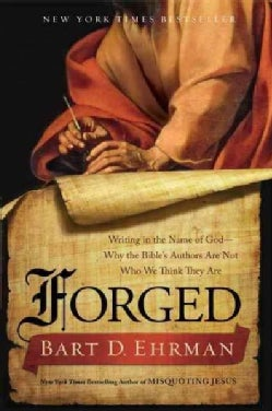 Forged: Writing in the Name of God - Why the Bible's Authors Are Not Who We Think They Are (Paperback)