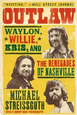 Outlaw: Waylon, Willie, Kris, and the Renegades of Nashville (Paperback)
