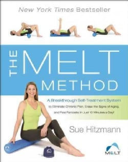 The Melt Method: A Breakthrough Self-Treatment System to Eliminate Chronic Pain, Erase the Signs of Aging, and Fe... (Paperback)