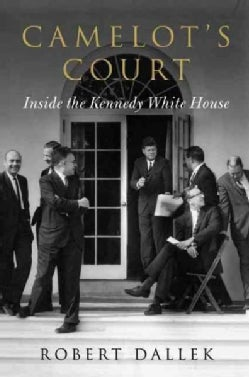 Camelot's Court: Inside the Kennedy White House (Hardcover)