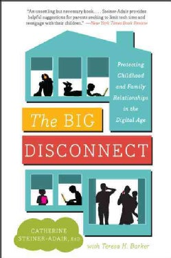 The Big Disconnect: Protecting Childhood and Family Relationships in the Digital Age (Paperback)