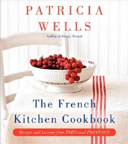 The French Kitchen Cookbook: Recipes and Lessons from Paris and Provence (Hardcover)