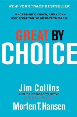 Great by Choice: Uncertainty, Chaos and Luck--why Some Thrive Despite Them All (Hardcover)