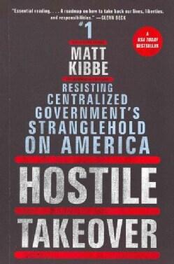 Hostile Takeover: Resisting Centralized Government's Stranglehold on America (Paperback)