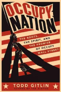 Occupy Nation: The Roots, the Spirit, and the Promise of Occupy Wall Street (Paperback)