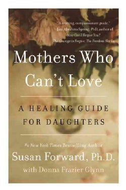 Mothers Who Can't Love: A Healing Guide for Daughters (Paperback)