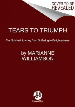 Tears to Triumph: The Spiritual Journey from Suffering to Enlightenment (Hardcover)