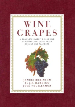 Wine Grapes: A Complete Guide to 1,368 Vine Varieties, Including Their Origins and Flavours (Hardcover)