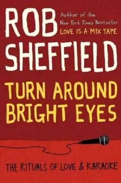 Turn Around Bright Eyes: The Rituals of Love & Karaoke (Hardcover)