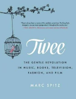Twee: The Gentle Revolution in Music, Books, Television, Fashion, and Film (Paperback)