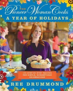 The Pioneer Woman Cooks: A Year of Holidays: 140 Step-by-Step Recipes for Simple, Scrumptious Celebrations (Hardcover)
