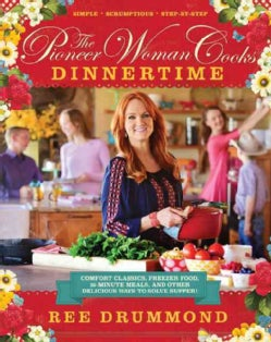 The Pioneer Woman Cooks Dinnertime: Comfort Classics, Freezer Food, 16-minute Meals, and Other Delicious Ways to ... (Hardcover)