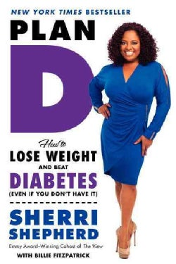 Plan D: How to Lose Weight and Beat Diabetes (Even If You Don't Have It) (Paperback)