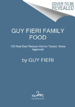 Guy Fieri Family Food: 125 Real-deal Recipes: Kitchen Tested, Home Approved (Hardcover)