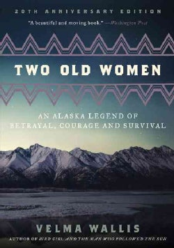 Two Old Women: An Alaska Legend of Betrayal, Courage and Survival (Paperback)