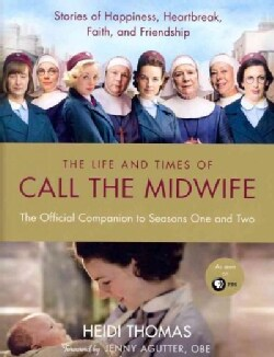 The Life and Times of Call the Midwife: The Official Companion to Season One and Two (Hardcover)