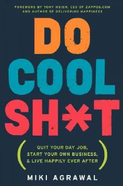 Do Cool Sh*t: Quit Your Day Job, Start Your Own Business, and Live Happily Ever After (Hardcover)