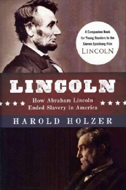 Lincoln: How Abraham Lincoln Ended Slavery in America: How Abraham Lincoln Ended Slavery in America (Hardcover)
