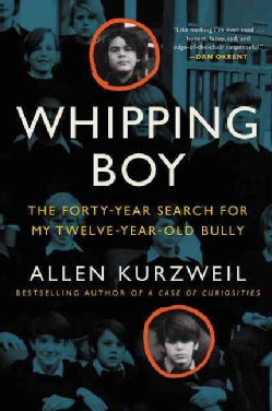 Whipping Boy: The Forty-Year Search for My Twelve-Year-Old Bully (Paperback)
