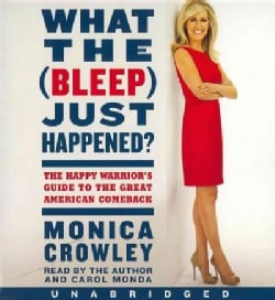 What the (Bleep) Just Happened?: The Happy Warrior's Guide to the Great American Comeback (CD-Audio)
