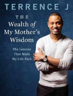 The Wealth of My Mother's Wisdom: The Lessons That Made My Life Rich (Hardcover)