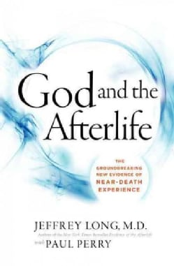 God and the Afterlife: The Groundbreaking New Evidence for God and Near-death Experience (Hardcover)