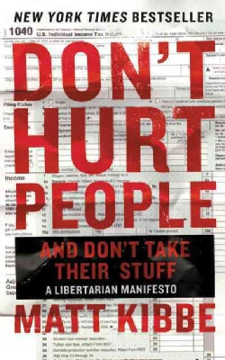 Don't Hurt People and Don't Take Their Stuff: A Libertarian Manifesto (Paperback)